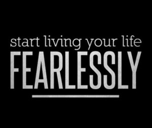 living-your-life-fearlessly